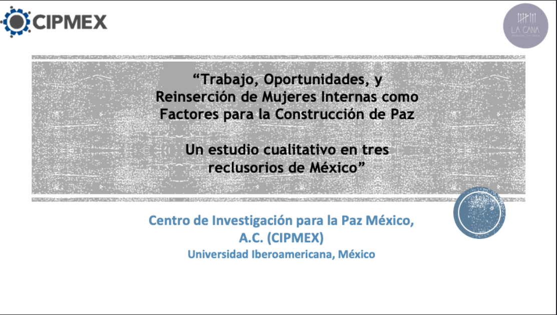 Work, Opportunities and Reintegration of Women Inmates as Factors for Peacebuilding: A Qualitative Study in Three Mexican Prisons.